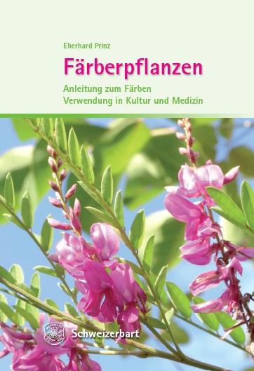 Färbepflanzen, Anleitung zum Färben, Verwendung in Kultur und Medizin, Eberhard Prinz